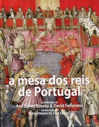 A Mesa dos Reis de Portugal. Ofícios, consumos, cerimónias e representações (séculos XIII-XVIII  by  Ana Isabel Buescu