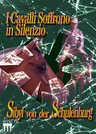 I cavalli soffrono in silenzio Sibyl von der Schulenburg