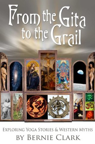 From the Gita to the Grail Bernie Clark