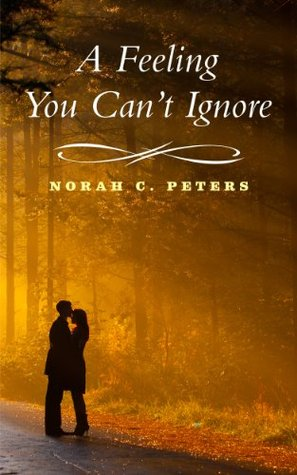 A Feeling You Can`t Ignore  by  Norah C. Peters
