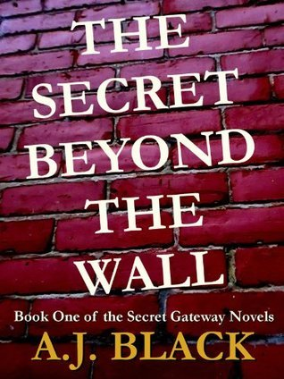 The Secret Beyond The Wall  by  A.J. Black