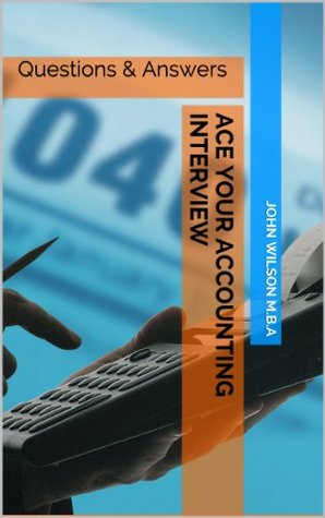 Ace Your Accounting Interview - Accounting Interview Questions & Answers  by  John Wilson