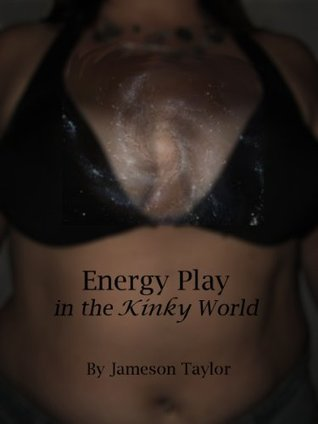 Energy Play in the Kinky World Jameson A. Taylor
