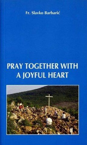 Pray Together with a Joyful Heart  by  Slavko Barbaric
