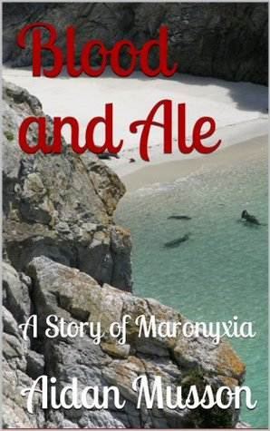 Blood and Ale - A Story of Maronyxia  by  Aidan Musson