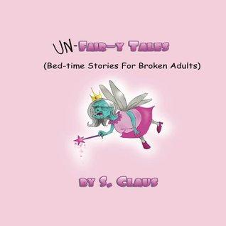 Un-Fair-Y Tales  by  S Claus