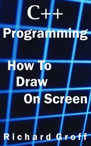 C++ Programming: How to Draw on Screen  by  Richard Groff