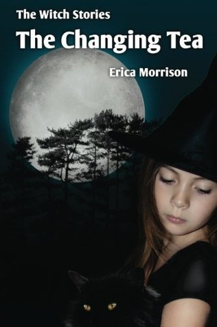 The Witch Stories - The Changing Tea  by  Erica Morrison