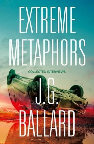Extreme Metaphors  by  J.G. Ballard