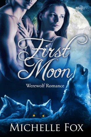 First Moon (Werewolf Romance, #1) Michelle Fox