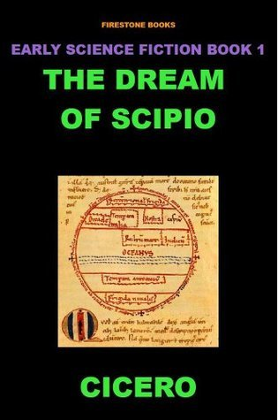 The Dream of Scipio (New Translation) (Early Science Fiction Series)  by  Marcus Tullius Cicero