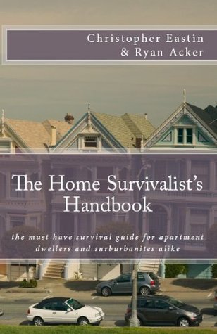 The Home Survivalists Handbook Christopher Eastin