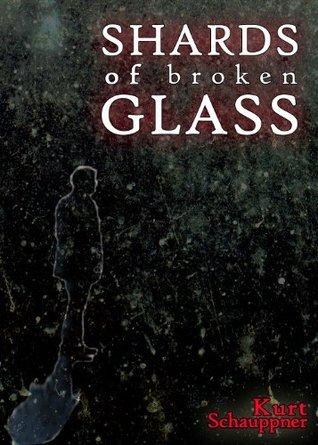 Shards of Broken Glass Kurt Schauppner