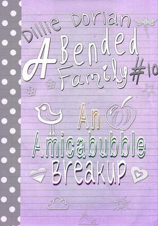 An Amicabubble Breakup (A Bended Family, #10)  by  Dillie Dorian