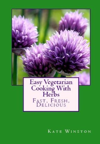 Easy Vegetarian Cooking With Herbs Kate Winston
