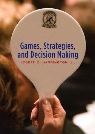Games, Strategies and Decision Making  by  Joseph E. Harrington