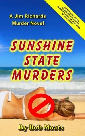 Sunshine State Murders (A Jim Richards Murder Mystery, #17)  by  Bob Moats