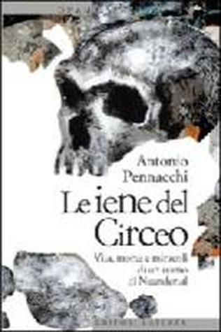 Le iene del Circeo. Vita, morte e miracoli delluomo di Neanderthal Antonio Pennacchi