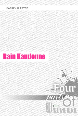 Rain Kaudenne | Four Parts of the Universe: Prequel  by  Darren H. Pryce