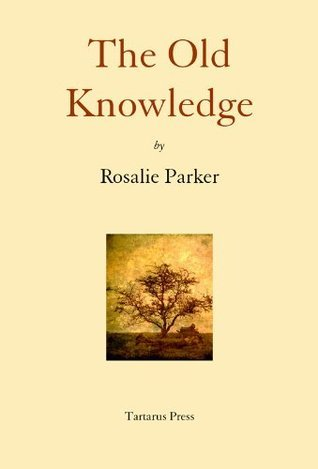 The Old Knowledge  by  Rosalie Parker