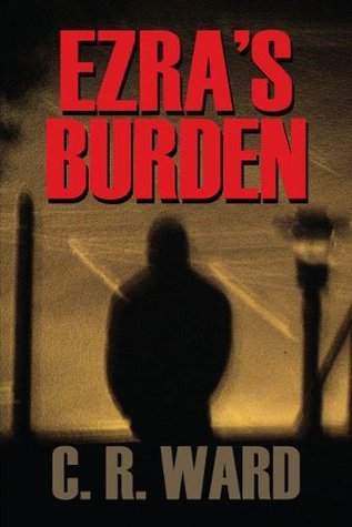 Ezras Burden  by  C.R. Ward