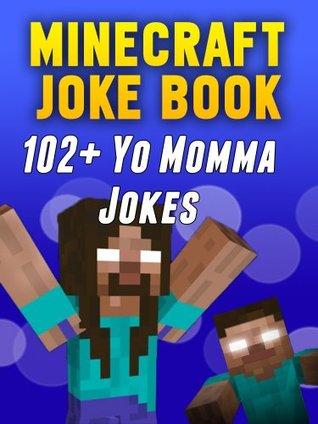 Minecraft Joke Book: 102+ Hilarious Yo Momma Jokes For Kids, Teens & Adults Minecraft Books