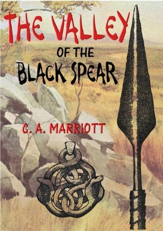 VALLEY OF THE BLACK SPEAR  by  C.A. Marriott