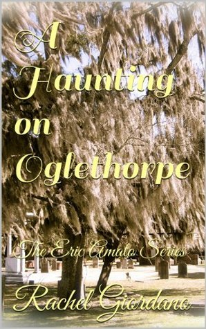 A Haunting on Oglethorpe (The Eric Amato Series) Rachel Giordano