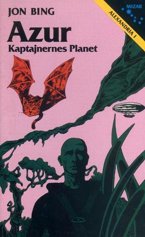 Azur : Kaptajnernes Planet (Alexandria, #1)  by  Jon Bing