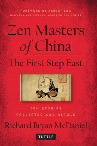 Zen Masters of China: The First Step East  by  Richard Bryan McDaniel