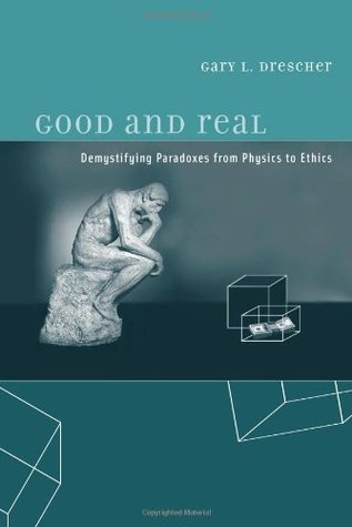 Good and Real: Demystifying Paradoxes from Physics to Ethics (Bradford Books)  by  Gary L. Drescher