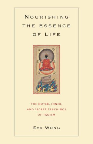 Nourishing the Essence of Life: The Outer, Inner, and Secret Teachings of Taoism  by  Eva Wong