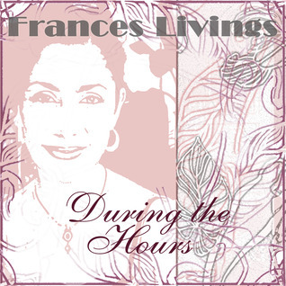 During the Hours Frances Livings
