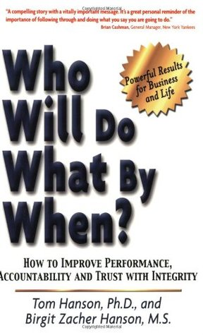 Who Will Do What  by  When?: How to Improve Performance, Accountability and Trust with Integrity by Tom Hanson