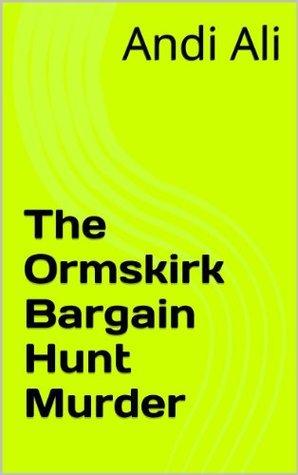 The Ormskirk Bargain Hunt Murder: An Inspector McGowan Short Murder Mystery Andi Ali