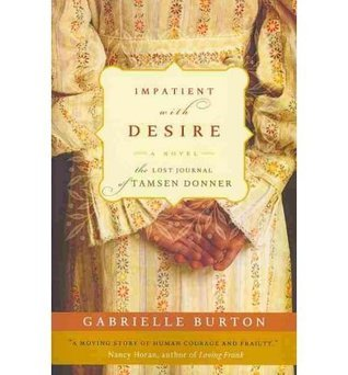 Impatient With Desire: The Lost Journal Of Tamsen Donner  by  Gabrielle Burton