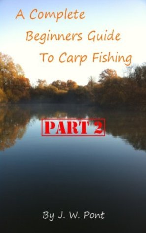 A Complete Beginners Guide to Carp Fishing PART 2 J.W Pont