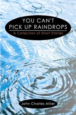 You Cant Pick Up Raindrops John Charles Miller