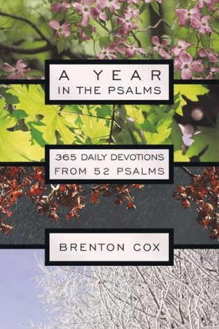 A Year in the Psalms: 365 Daily Devotions from 52 Psalms  by  Brenton Cox