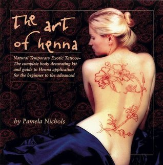 The Art Of Henna: The Ultimate Body Art Book  by  Pamela Nichols