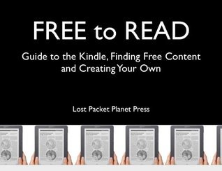 Free To Read: Guide to the Kindle, Finding Free Content and Creating Your Own W Grotophorst