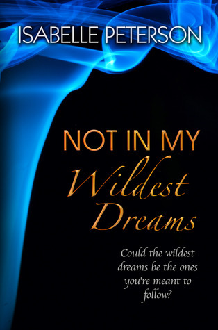 Not in My Wildest Dreams (Dream, #2)  by  Isabelle Peterson