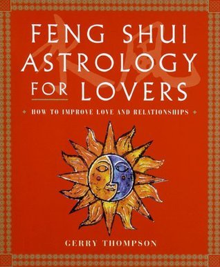 Feng Shui Astrology For Lovers: How to Improve Love and Relationships  by  Gerry Thompson