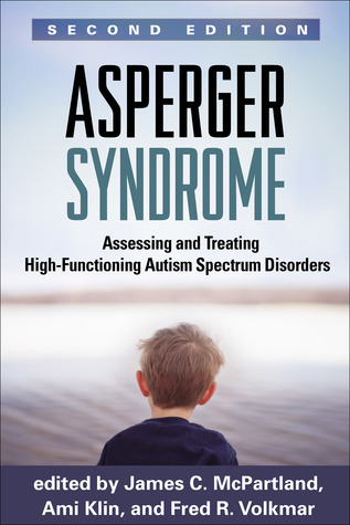 Asperger Syndrome, Second Edition: Assessing and Treating High-Functioning Autism Spectrum Disorders  by  James McPartland