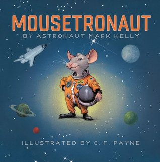 MOUSETRONAUT By Astronaut Mark Kelly Mark Kelly