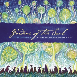 Gardens of the Soul  by  Faith Nolton