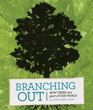 Branching Out: How Trees Are Part of Our World  by  Joan Marie  Galat