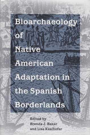 Bioarchaeology of Native American Adaptation in the Spanish Borderlands  by  Brenda J. Baker