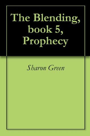 Prophecy (The Blending, #5)  by  Sharon Green