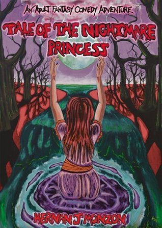 Tale of the Nightmare Princess: An Adult Fantasy Comedy Adventure  by  Hernan Monzon